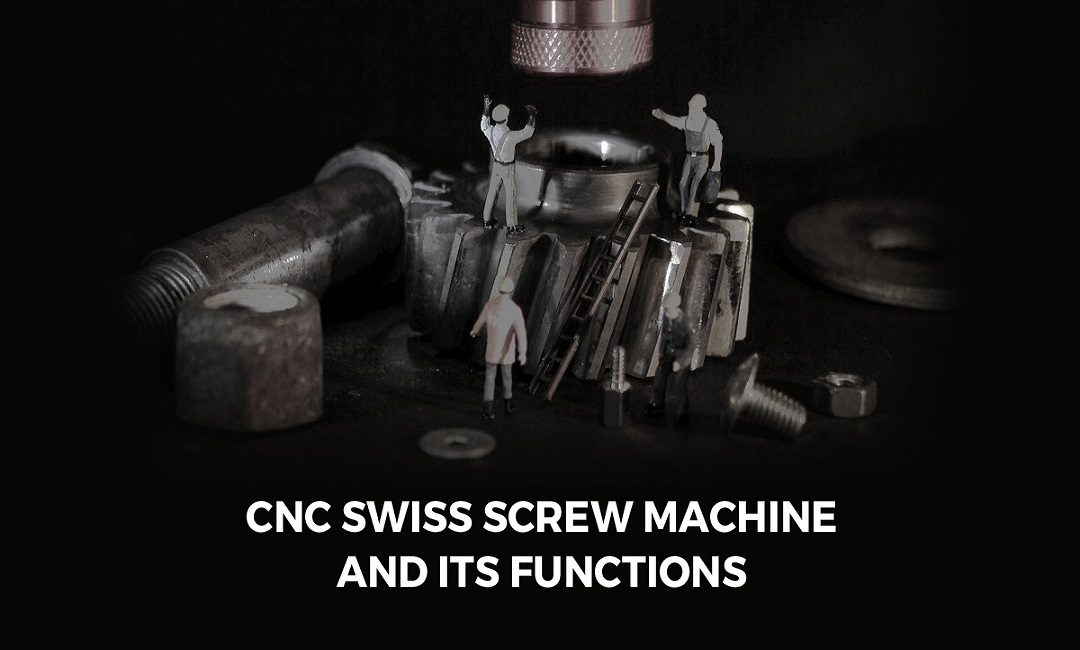 Understanding CNC Swiss Screw Machine And Its Functions
