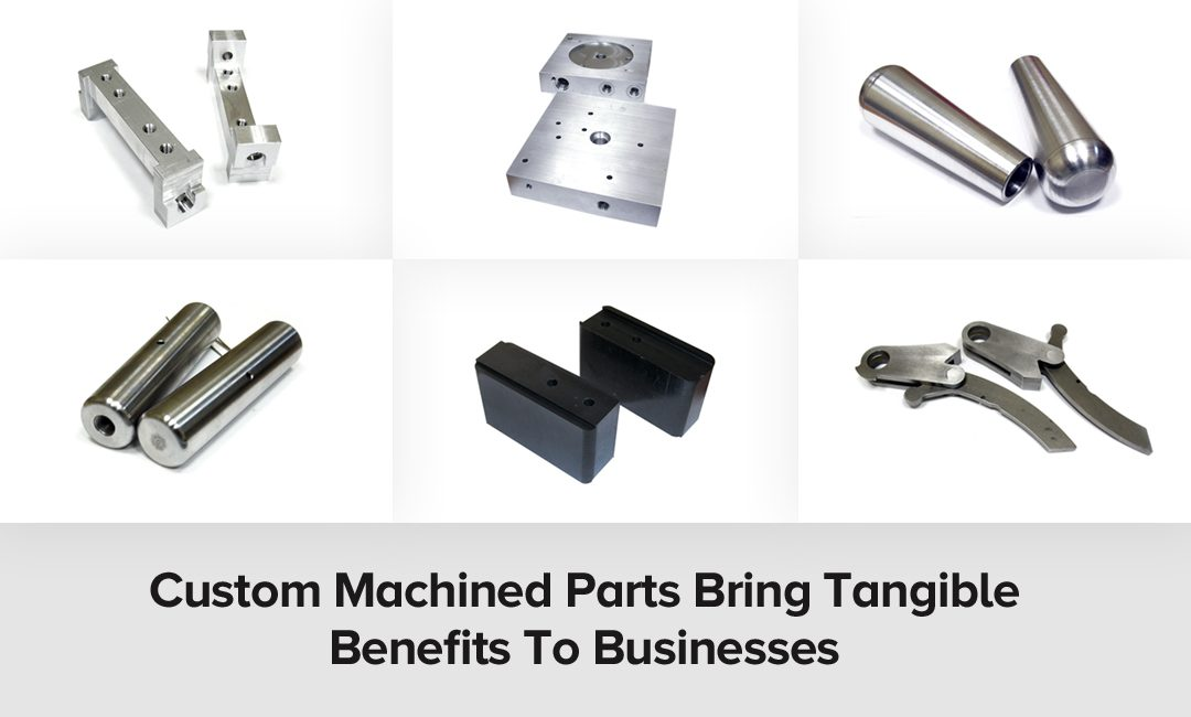 Custom Machined Parts Bring Tangible Benefits To Businesses
